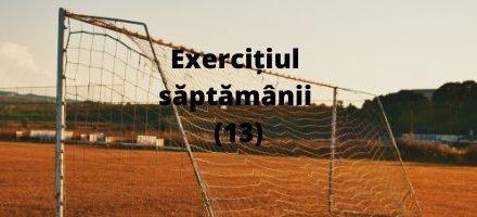 Exercițiul săptămânii (13)